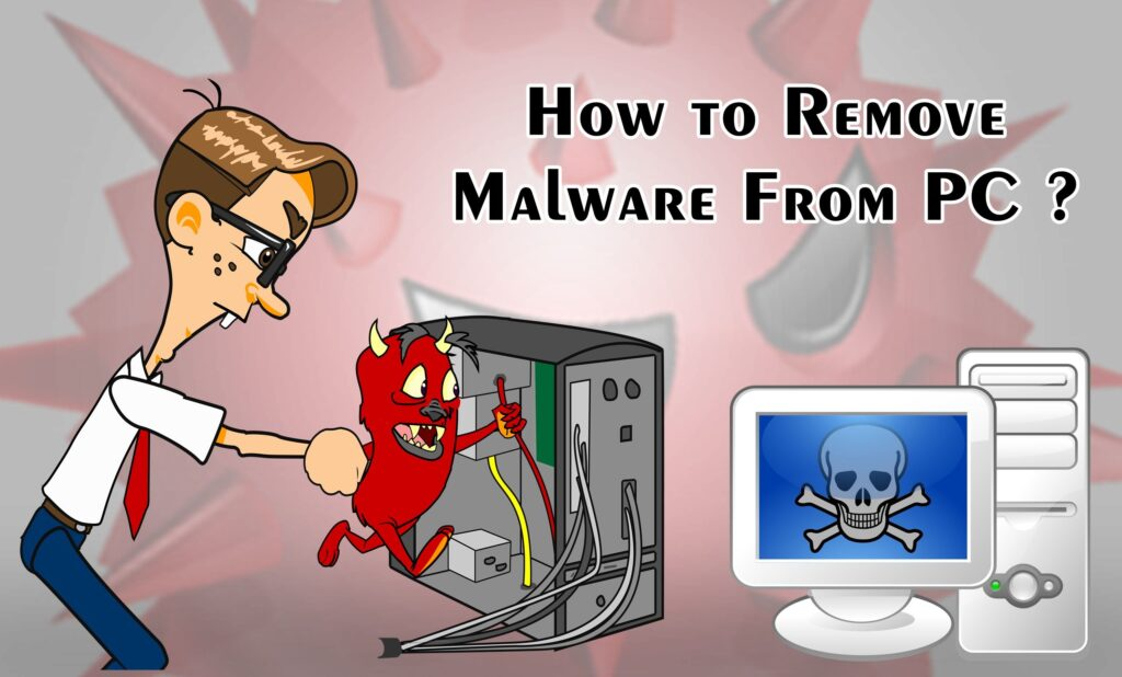 How to remove Malware, Trojans, Viruses, and Worms?