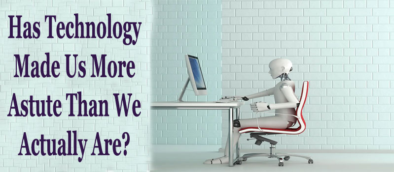 Very bad credit loans with no guarantor and no broker, Has Technology Made Us More Astute Than We Actually Are?