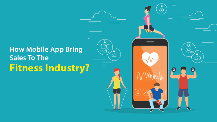 Fitness tracking App Development, How Mobile Apps Bring Sales To The Fitness Industry?