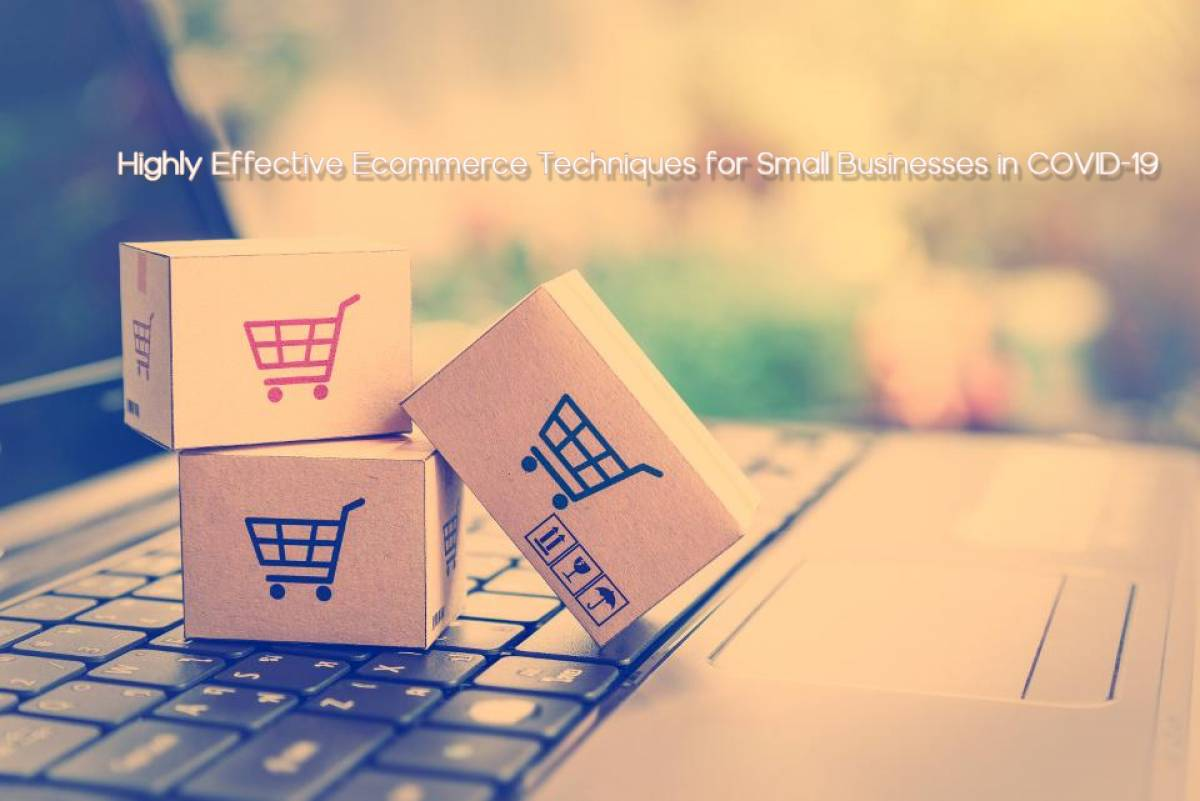3 Highly Effective Ecommerce Techniques for Small Businesses in COVID-19