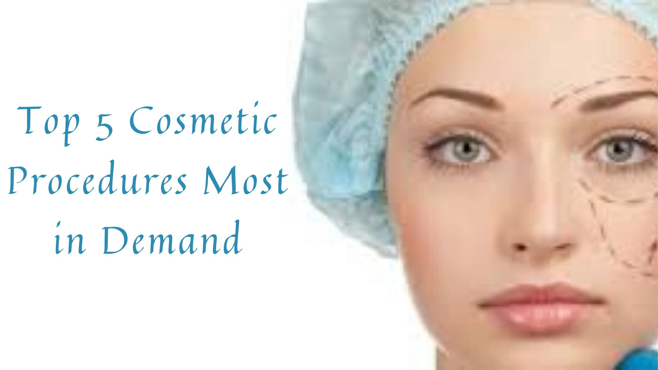 Cosmetic Procedures, Top 5 Cosmetic Procedures Most in Demand