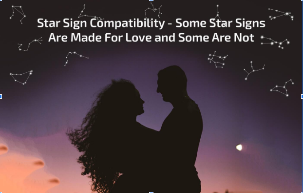 , Star Sign Compatibility – Why Some Star Signs Are Made For Love and Some Are Not