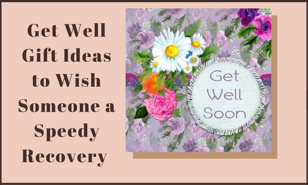 Get Well Gift Ideas, Get Well Gift Ideas to Wish Someone a Speedy Recovery in the UK