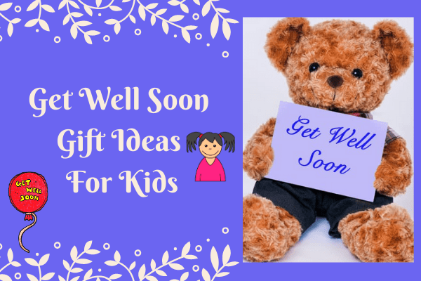send get well gifts usa, 7 Get Well Soon Gift Ideas For Kids Who Suffering From Covind -19