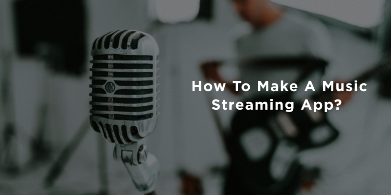 How To Make A Music Streaming App?