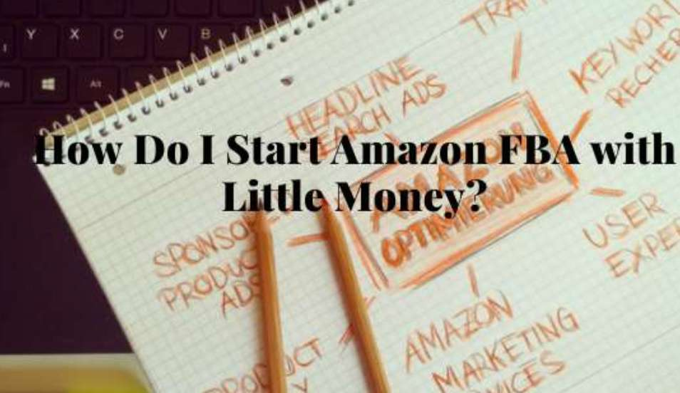 How Do I Start Amazon FBA with Little Money?