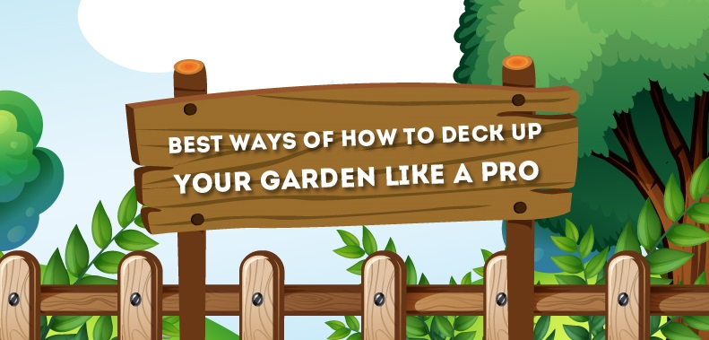 How to Deck Up Your Garden like A Pro