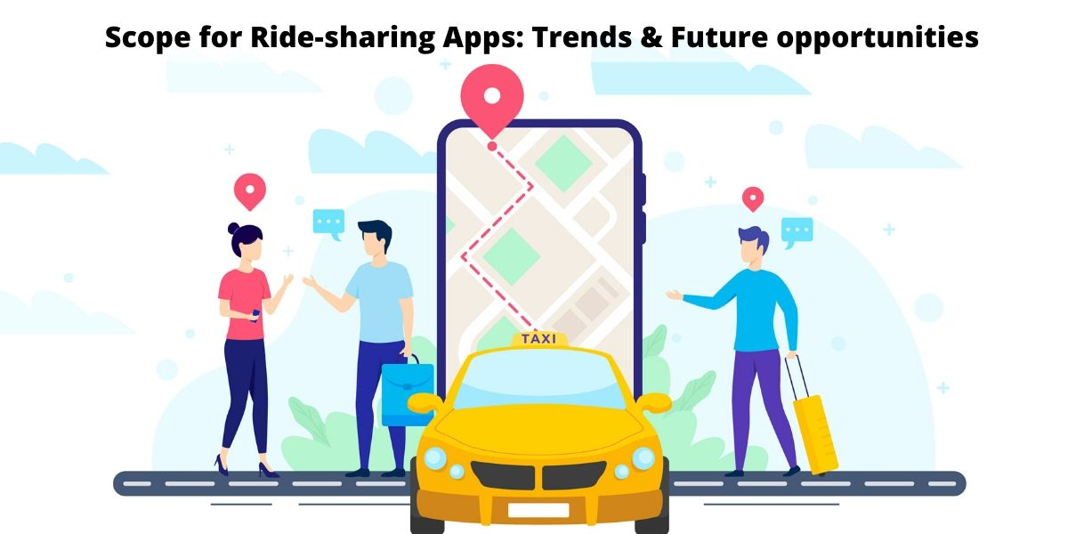 , Scope for Ride-sharing Apps: Trends, Market share & Future opportunities