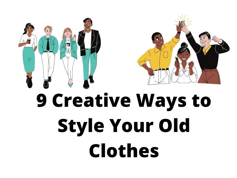 9 Creative Ways to Style Your Old Clothes