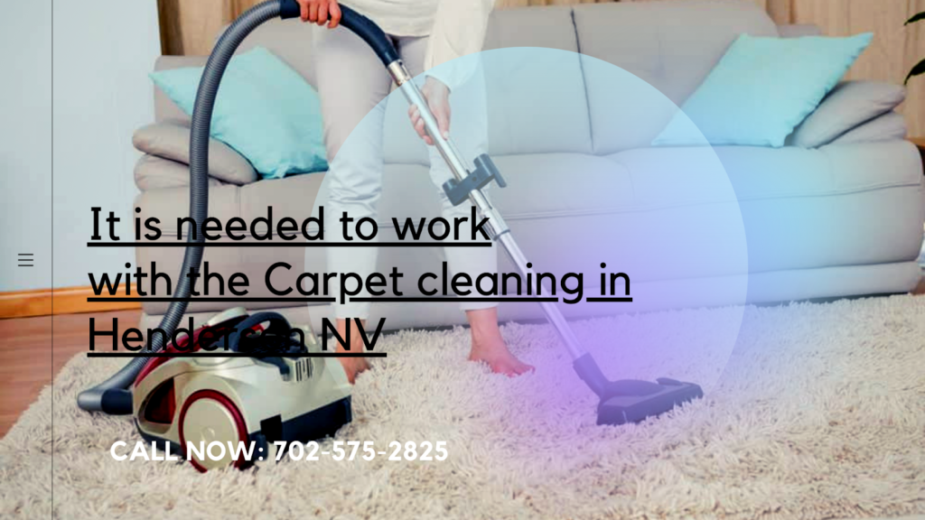 Top-Notch Factor To Call The Carpet Cleaning In Henderson Firms At Home