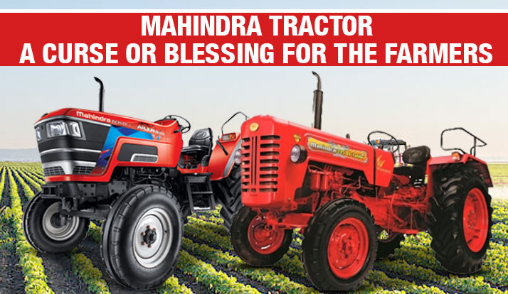 Mahindra Tractor a curse or blessing for the farmers?