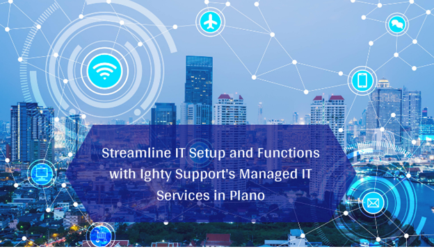 Managed IT Services plano, Simplify Business IT Setup with Professional Managed IT Services in Plano, Tx