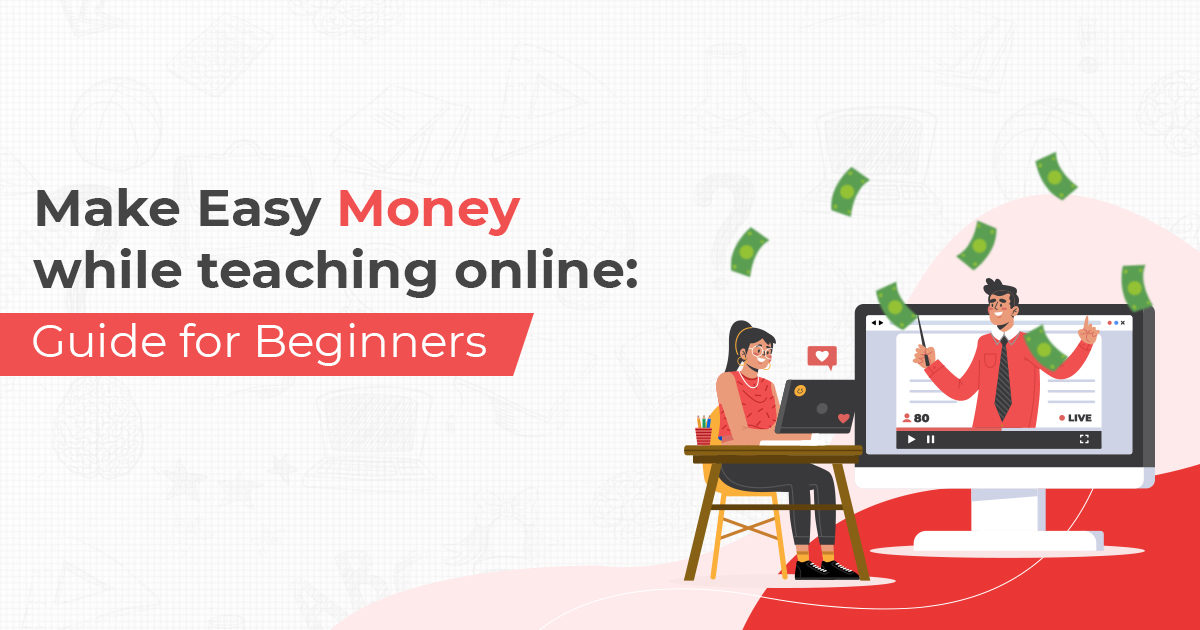7 Easy Steps for getting started With Online Teaching and Earn Money Out Of It