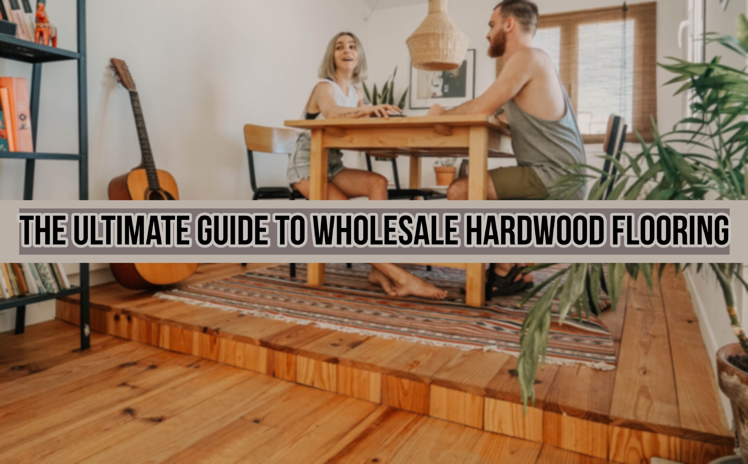 Wholesale hardwood Flooring, The Ultimate Guide to Wholesale Hardwood Flooring