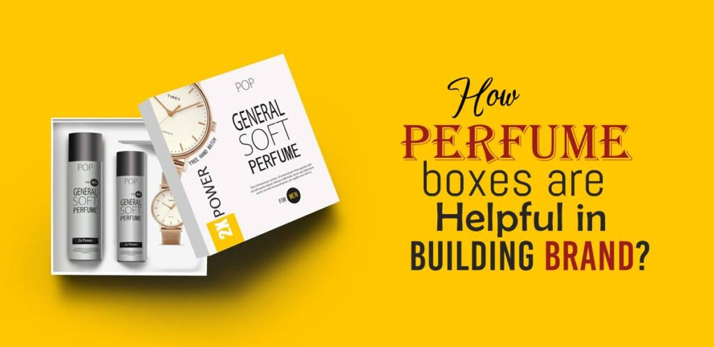 How Perfume Boxes are Helpful in Building Brand?