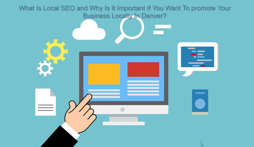 What Is Local SEO and Why Is It Important If You Want To promote Your Business Locally In Denver?