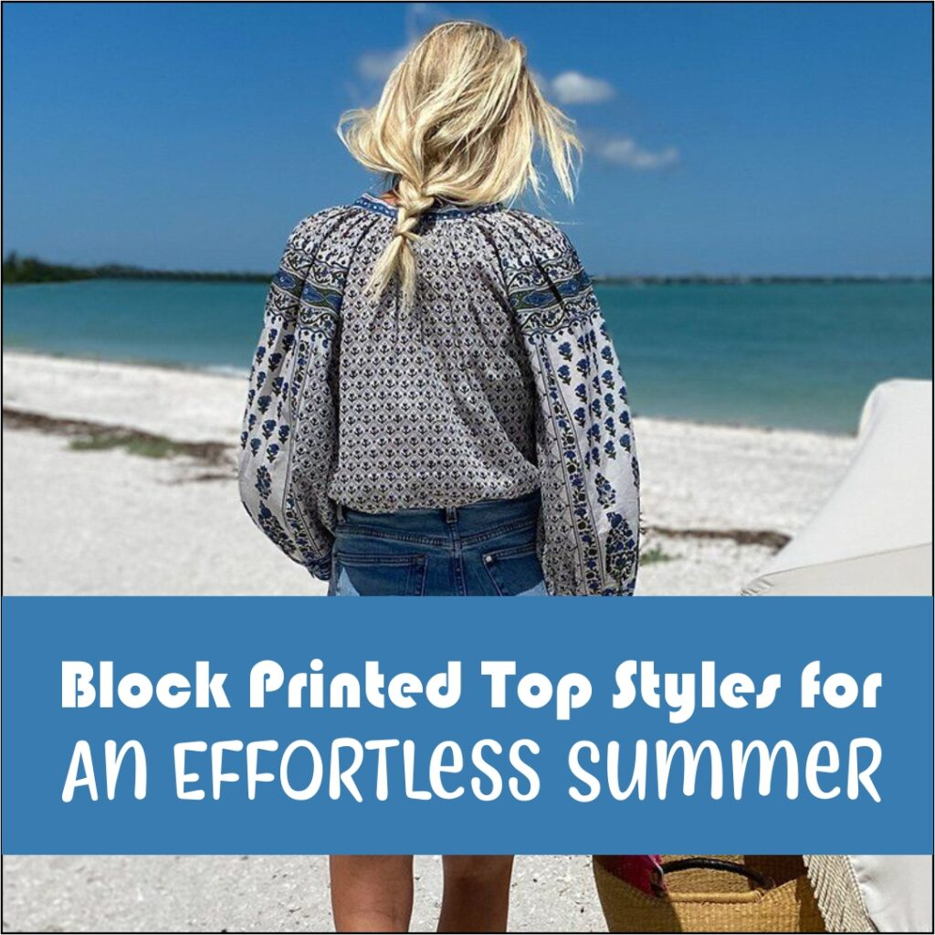 Block Printed Top Styles For An Effortless Summer