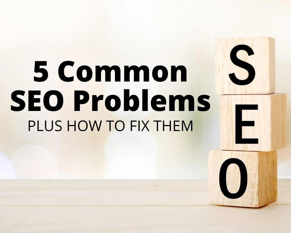 5 Common SEO Problems and How to Fix Them