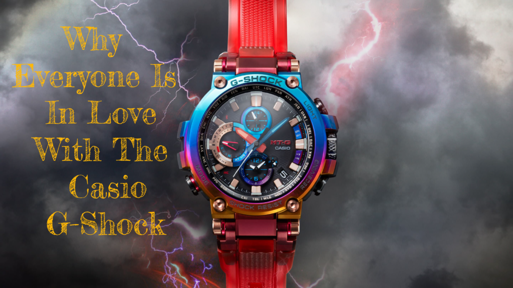 Why Everyone is in Love With the Casio G Shock