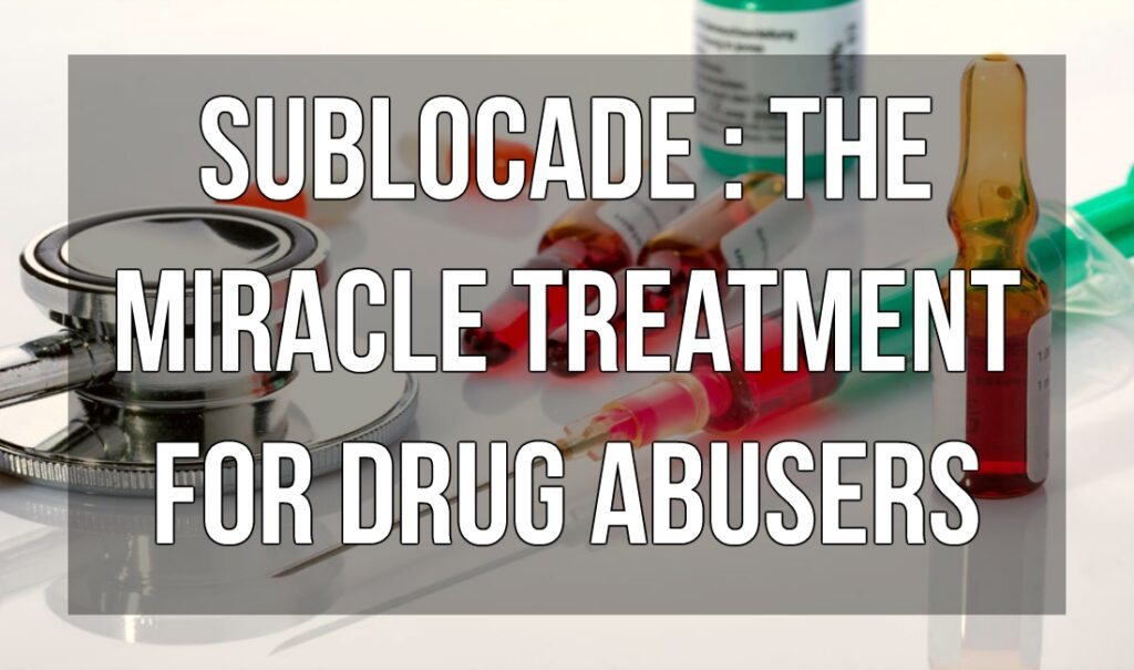 Sublocade : The Miracle Treatment for Drug Abusers
