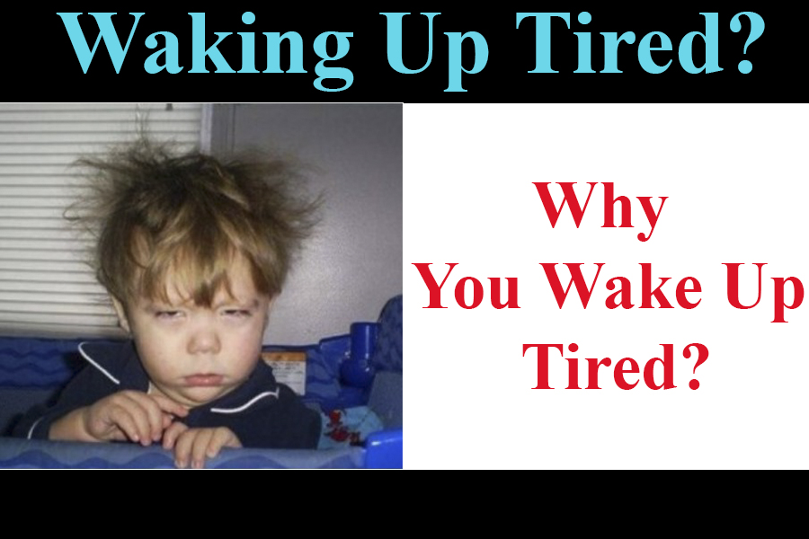 Waking Up Tired? Why You Wake Up Tired?