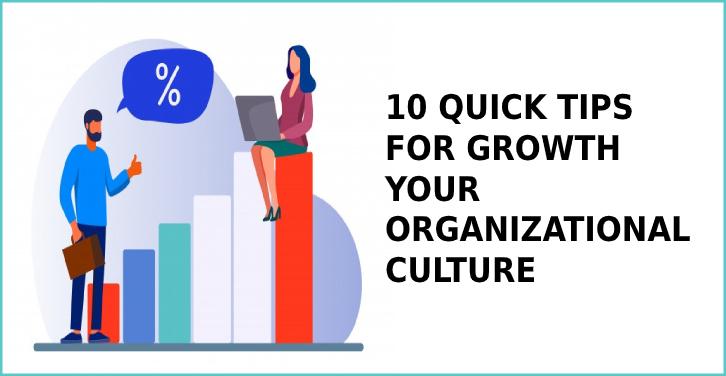 10 QUICK TIPS FOR GROWTH YOUR ORGANIZATIONAL CULTURE