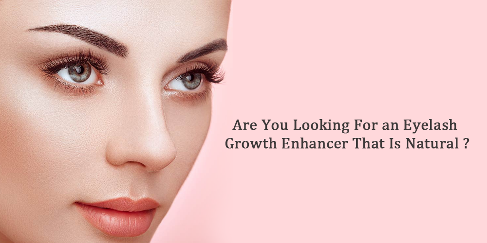 Are You Looking For an Eyelash Growth Enhancer That Is Natural?