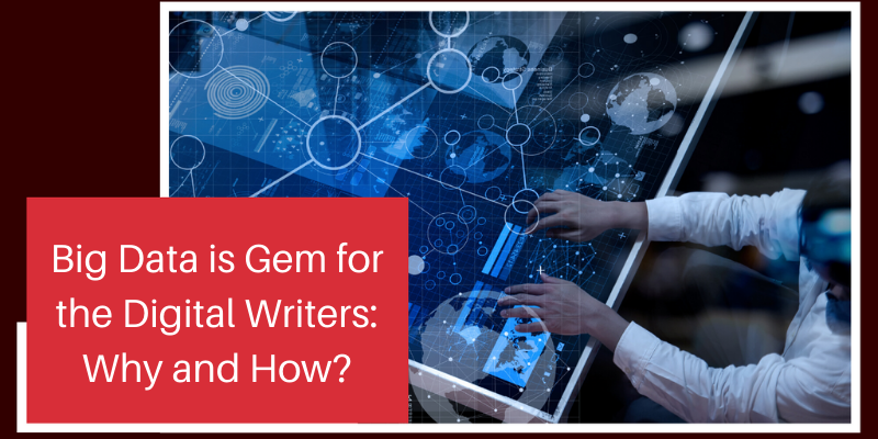 Big Data is Gem for the Digital Writers: Why and How?