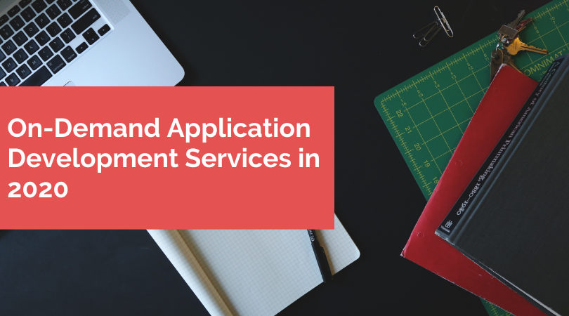 Trending On-Demand Mobile Application Services In 2020