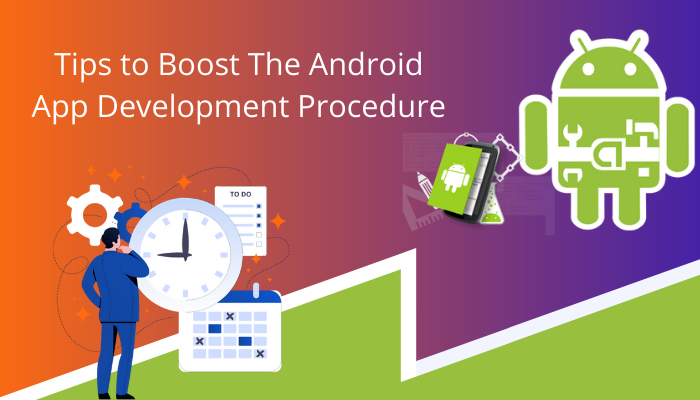 Tips to Boost the Android App Development Procedure