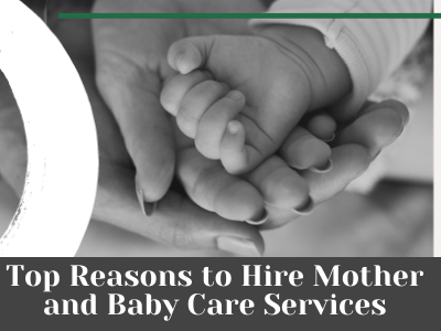 Mother and Baby Care Services, Top Reasons to Hire Mother and Baby Care Services