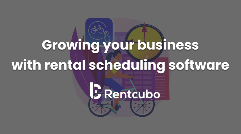 Growing Your Business With Rental Scheduling Software