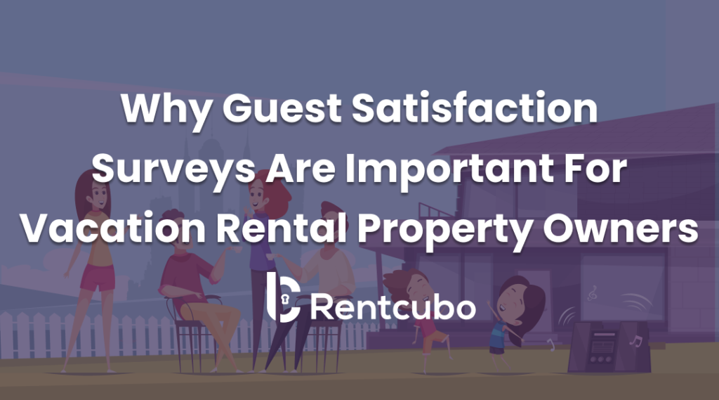 Importance of Guest Satisfaction Surveys For Vacation Rental Property Owners
