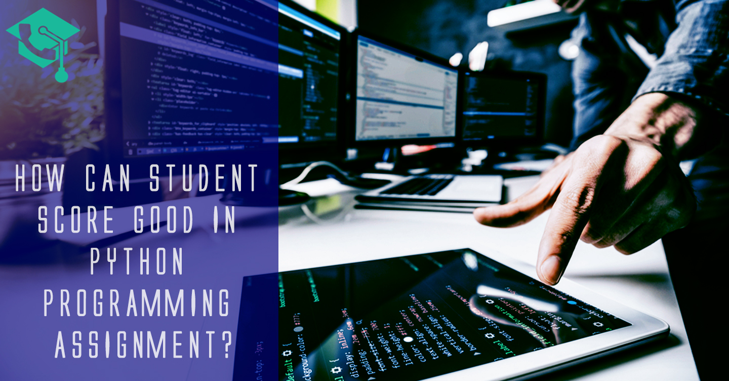 Python Programming Assignment, How Can Students Score Good in Python Programming Assignment?
