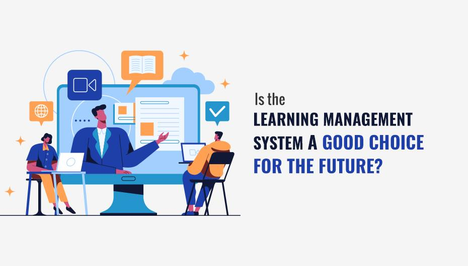 Is the Learning Management System a good choice for the future?
