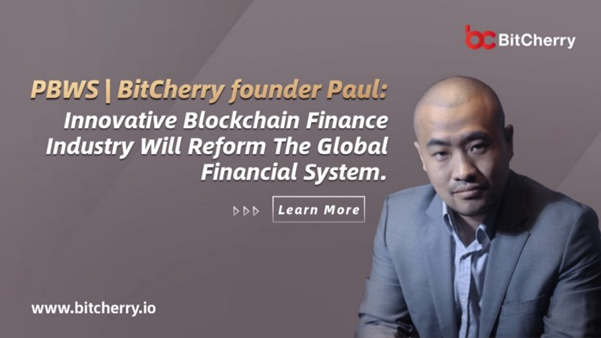BitCherry At PBWS | BitCherry Founder Paul: Innovative Blockchain Finance Industry Will Reform the Global Financial System
