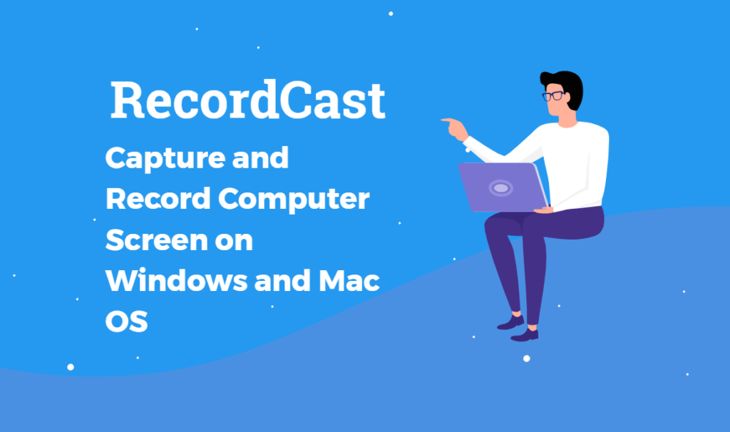 Capture and Record Computer Screen on Windows and Mac OS with RecordCast