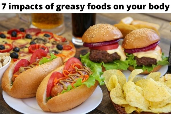 7 impacts of Greasy Foods on Your Body