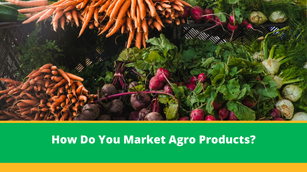 How Do You Market Agro Products?