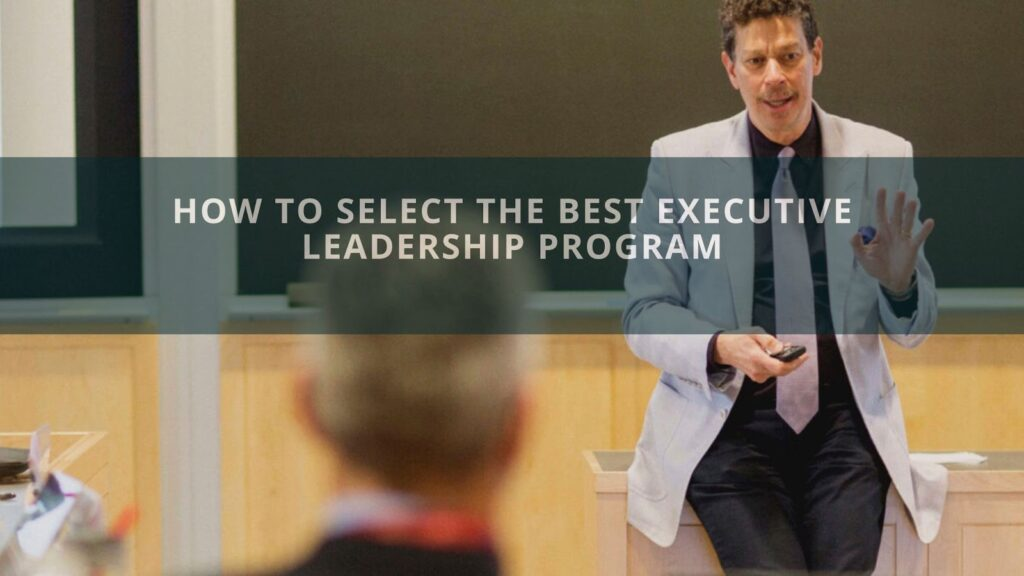 How To Select The Best Executive Leadership Program