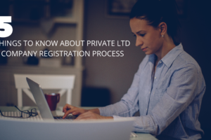 THINGS TO KNOW ABOUT PRIVATE LTD COMPANY REGISTRATION PROCESS