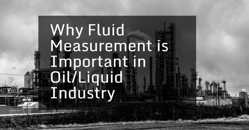 Why Fluid Measurement is Important in Oil/Liquid Industry