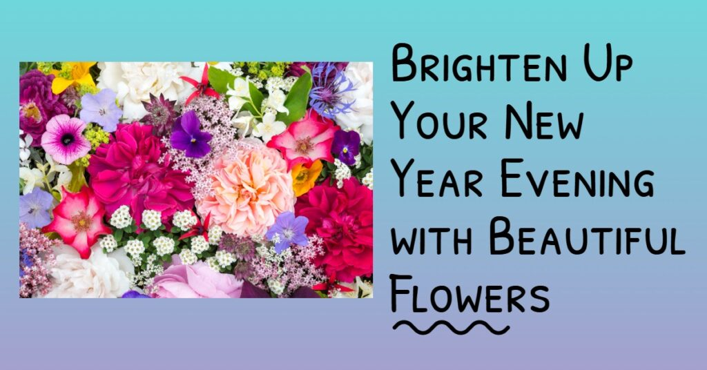 Brighten Up Your New Year Evening with Beautiful Flowers