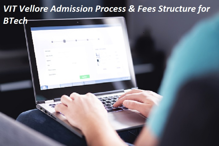 VIT Vellore Admission Process & Fees Structure for BTech