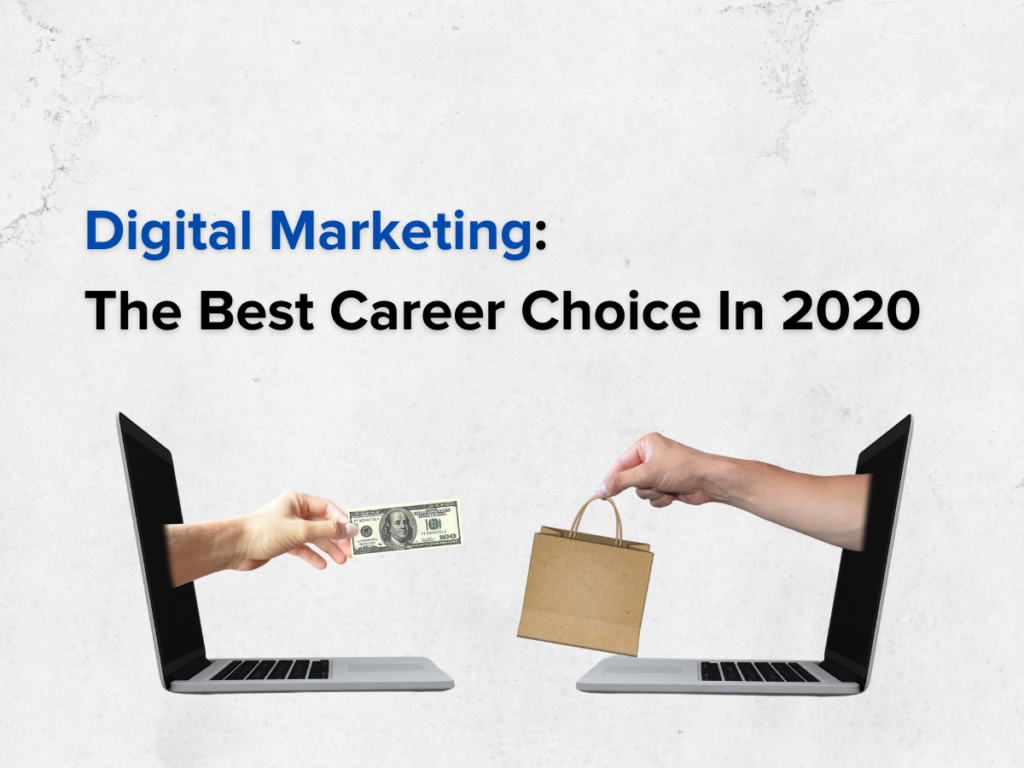 Digital Marketing: The Best Career Choice In 2020