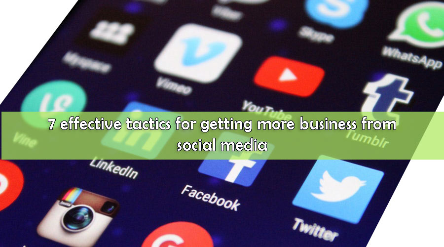 7 effective tactics for getting more business from social media?