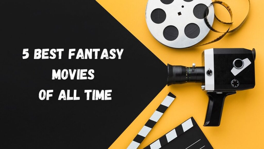 5 Best Fantasy Movies Of All Time- 2021 Updated
