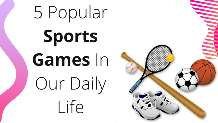 5 Popular Sports Games In Our Daily Life