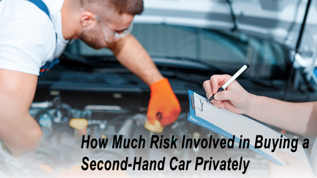 How much risk involved in buying a Second-Hand Car Privately