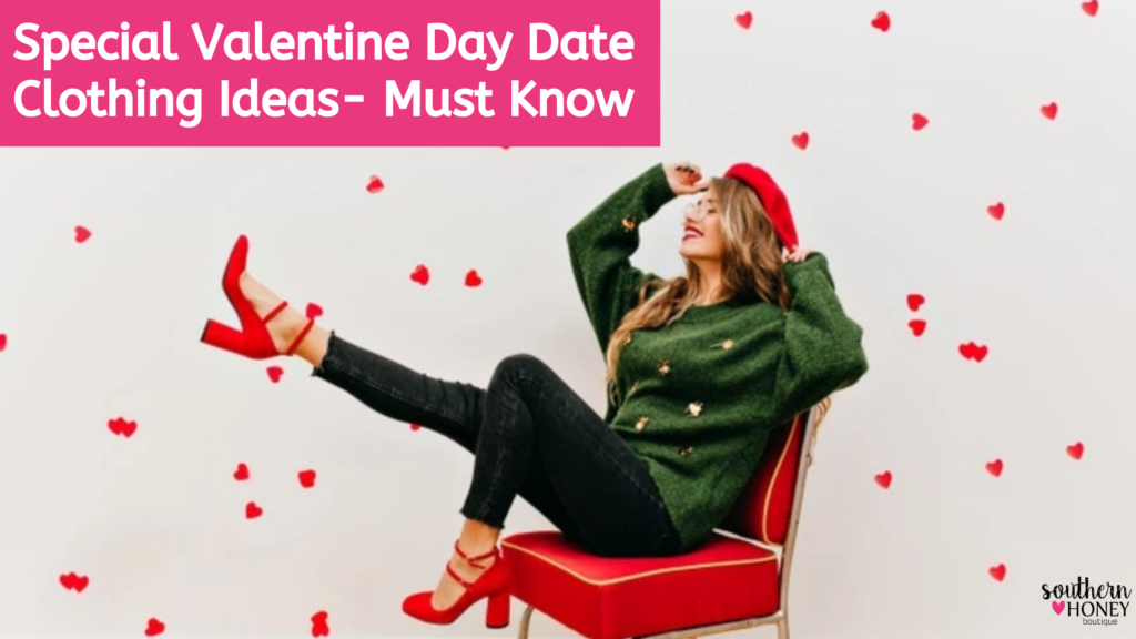 Special Valentine Day Date Clothing Ideas – Must Know